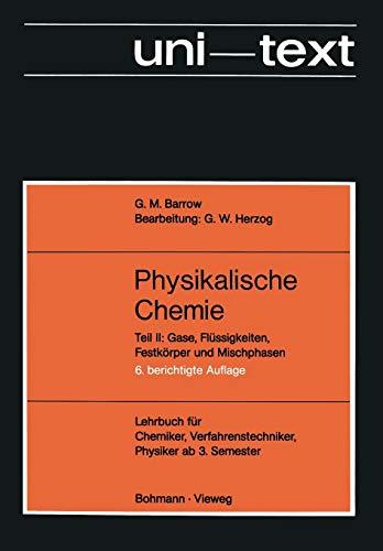 Physikalische Chemie - Lehrbuch für Chemiker, Verfahrenstechniker, Physiker ab 3. Semester - Gase, Flüssigkeiten, Festkörper und Mischphasen. (Teil ... Flüssigkeiten, Festkörper und Mischphasen