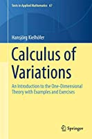 Calculus of Variations: An Introduction to the One-Dimensional Theory with Examples and Exercises (Texts in Applied Mathematics (67))