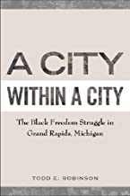 A City within a City: The Black Freedom Struggle in Grand Rapids, Michigan