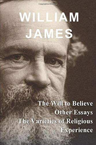 William James: The Will to Believe, Other Essays, & The Varieties of Religious Experience