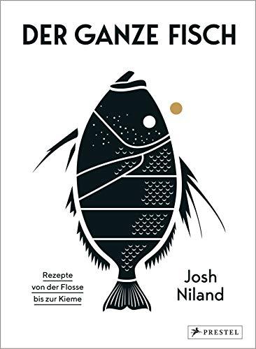 Der ganze Fisch: Rezepte von der Flosse bis zur Kieme: Kochbuch für nachhaltige, ganzheitliche Fischküche: 60 Rezepte und Warenkunde mit Step-by-Step ... Räuchern, Pökeln, Trockenreifen uvm.