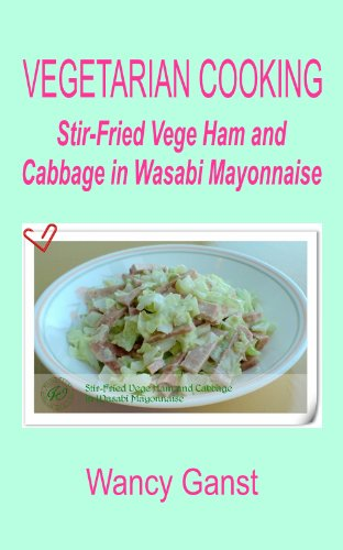 Vegetarian Cooking: Stir-Fried Vege Ham and Cabbage in Wasabi Mayonnaise (Vegetarian Cooking - Vege Meats Book 50) (English Edition)