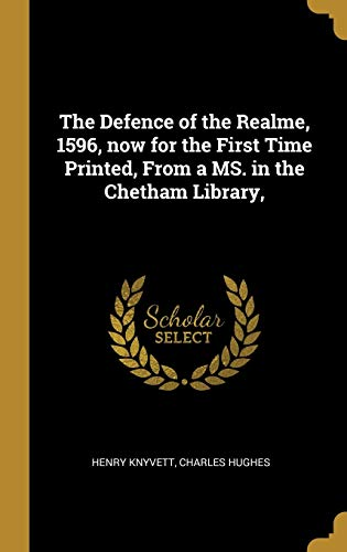 The Defence of the Realme, 1596, Now for the First Time Printed, from a Ms. in the Chetham Library,