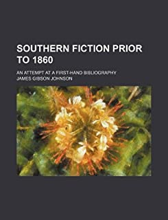 Southern Fiction Prior to 1860; An Attempt at a First-Hand Bibliography