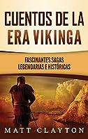 Cuentos de la era vikinga: Fascinantes sagas legendarias e históricas