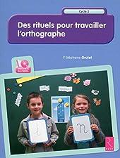 Des rituels pour travailler l'orthographe (+ CD-Rom) de Stéphane Grulet