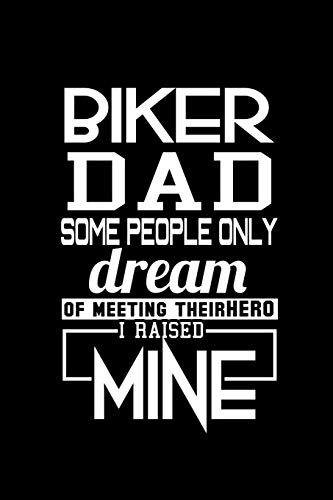 Biker Dad Some People Only Dream of Meeting their Hero I Raised Mine: Notebook Journal Diary 110 Lined pages