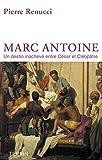 Marc Antoine - Un destin inachevé entre César et Cléopâtre