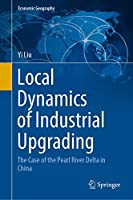 Local Dynamics of Industrial Upgrading: The Case of the Pearl River Delta in China (Economic Geography)