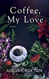 Coffee, My Love: A Novel