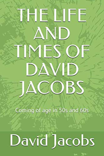 Compare Textbook Prices for THE LIFE AND TIMES OF DAVID JACOBS: Coming of age in 50s and 60s  ISBN 9798654040800 by Jacobs, David,Erbaugh, Thom