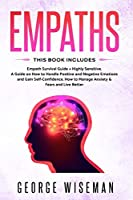 Empaths: Empath Survival Guide + Highly Sensitive. A Guide on How to Handle Positive and Negative Emotions and Gain Self-Confidence. How to Manage Anxiety & Fears and Live Better (Emotional Intelligence)