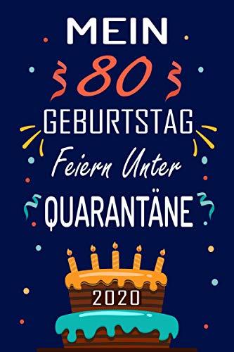 MEIN 80 GEBURTSTAG Feiern Unter QUARANTÄNE 2020: 80 Jahre geburtstag,Geschenk Für Jungen und Mädchen, geburtstagsgeschenke... Sie ein einzigartiges Geburtstagsgeschenk ? notizbuch geschenk....