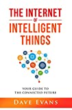The Internet of Intelligent Things: Your Guide to...