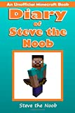 Diary of Steve the Noob: An Unofficial Minecraft Series (Steve the Noob Diary Collection) (Volume 1)