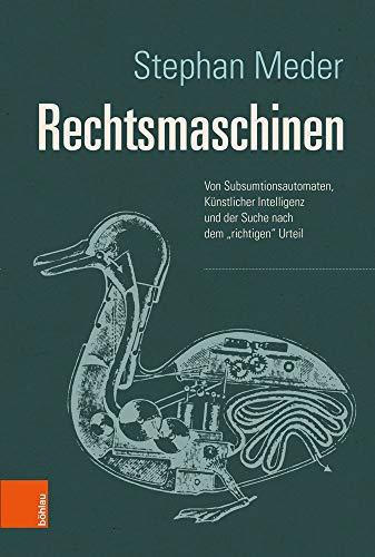 """Rechtsmaschinen: Von Subsumtionsautomaten, Künstlicher Intelligenz und der Suche nach dem """"richtigen"""" Urteil: Von Subsumtionsautomaten, ... und der Suche nach dem """"richtigen"""" Urteil"""