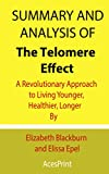 Summary and Analysis of The Telomere Effect: A Revolutionary Approach to Living Younger, Healthier, Longer By Elizabeth Blackburn and Elissa Epel