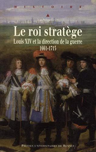 Le roi stratège : Louis XIV et la direction de la guerre (1661-1715)