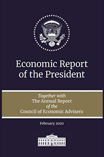 Compare Textbook Prices for Economic Report of the President: Together with the Annual Report of the Council of Economic Advisers, Febuary 2020 2020th ed. Edition ISBN 9781598049329 by Executive Office of the President