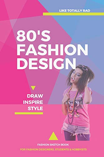 80's Fashion Design Sketch Book: A Fashion Journal with