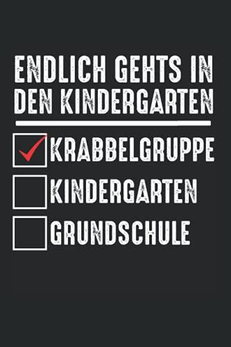Endlich gehts in den Kindergarten Krabbelgruppe Kindergarten Grundschule: Kindergartenkind & Kindergarten-Anfang Notizbuch 6' x 9' Kindergarten Kindergartenanfänger Geschenk