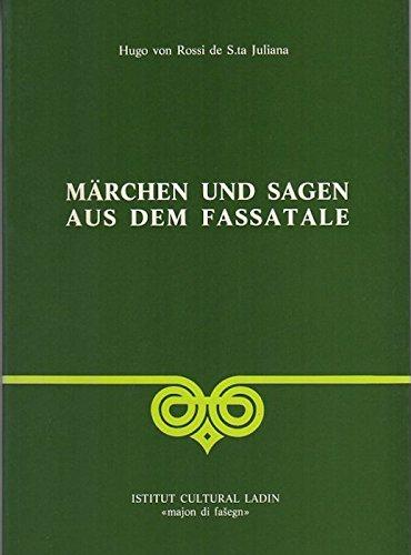 Märchen und Sagen aus dem Fassatale: 1. Teil: Innsbruck 1912. Aus dem Nachlass herausgegeben von Ulrike Kindl.