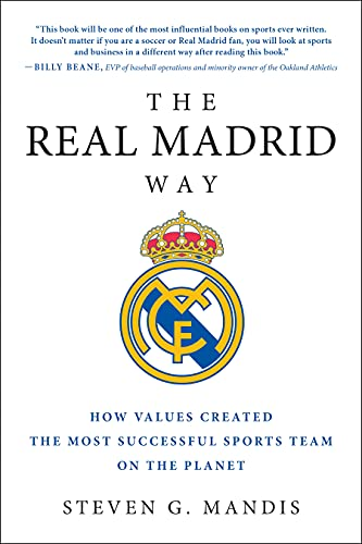 The Real Madrid Way: How Values Created the Most Successful Sports Team on the Planet