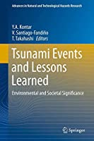 Tsunami Events and Lessons Learned: Environmental and Societal Significance (Advances in Natural and Technological Hazards Research (35))
