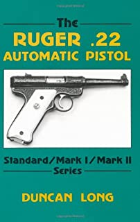 The Ruger .22 Automatic Pistol: Standard/ Mark I/ Mark II Series