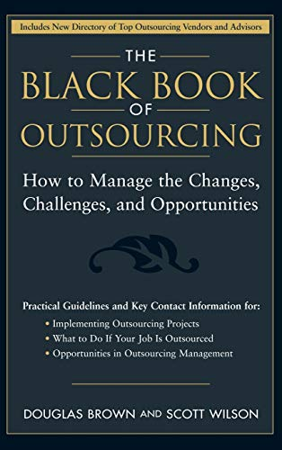 Compare Textbook Prices for The Black Book of Outsourcing: How to Manage the Changes, Challenges, and Opportunities 1 Edition ISBN 9780471718895 by Brown, Douglas,Wilson, Scott