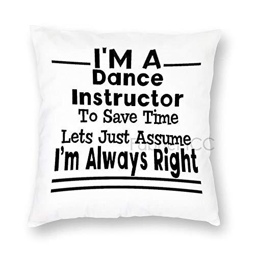 JamirtyRoy1 I'm A Dance Instructor To Save Time Lets Just Assume I'm Always Right - Funda de almohada de 50 x 50 cm, funda de cojín decorativa para sofá, dormitorio, coche, decoración del hogar