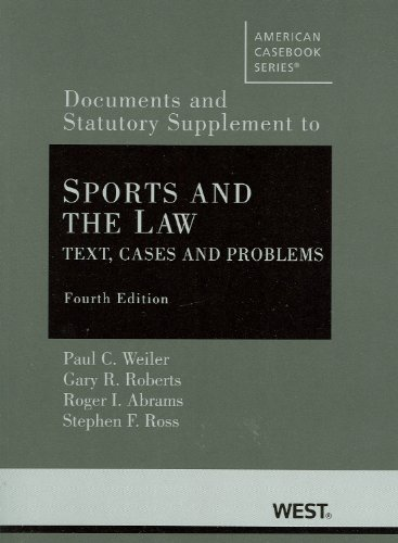 Sports and the Law: Text, Cases and Problems, 4th, Documentary and Statutory Supplement (American Casebook Series)
