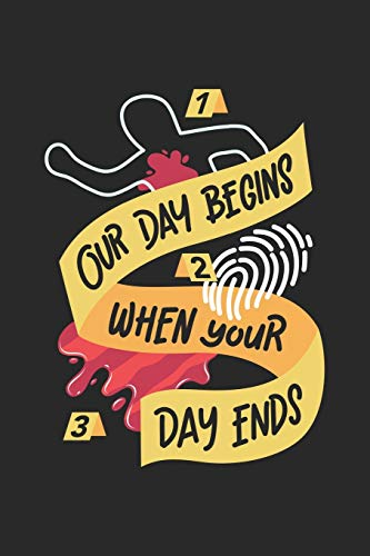 Our Day Begins When Your Day Ends: Forensiker Notizbuch / Tagebuch / Heft mit Punkteraster Seiten. Notizheft mit Dot Grid, Journal, Planer für Termine oder To-Do-Liste.