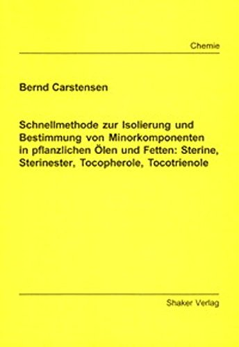 Schnellmethode zur Isolierung und Bestimmung von Minorkomponenten in pflanzlichen Ölen und Fetten: Sterine, Sterinester, Tocopherole, Tocotrienole (Berichte aus der Chemie)