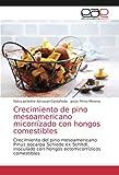 Crecimiento de pino mesoamericano micorrízado con hongos comestibles: Crecimiento del pino mesoamericano Pinus oocarpa Schiede ex Schltdl. inoculado con hongos ectomicorrízicos comestibles