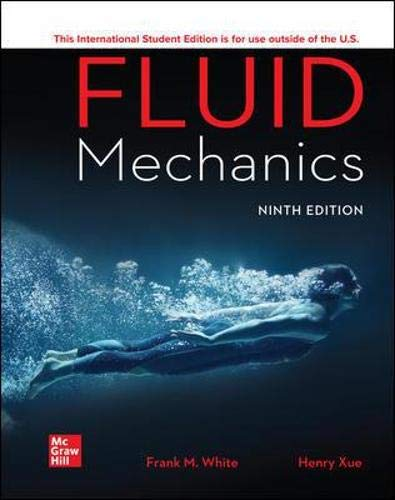 Compare Textbook Prices for ISE Fluid Mechanics ISE HED MECHANICAL ENGINEERING 9 Edition ISBN 9781260575545 by White, Frank M.