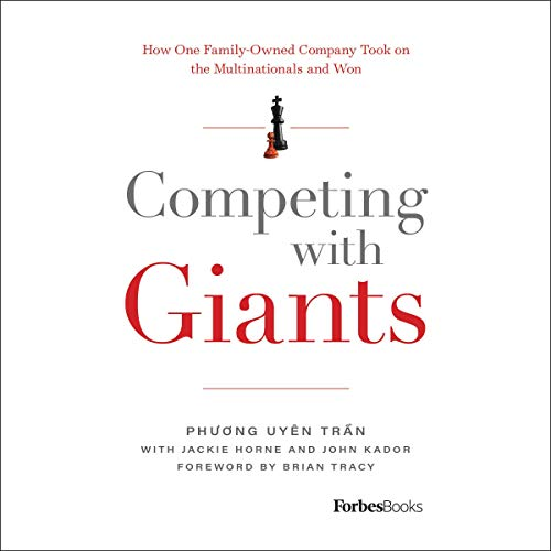 Competing with Giants     How One Family-Owned Company Took On the Multinationals and Won              By:                                                                                                                                 Phương Uyên Trần,                                                                                        Jackie Horne - contributor,                                                                                        John Kador - contributor,                   and others                          Narrated by:                                                                                                                                 Cory Hawkes                      Length: 5 hrs and 24 mins     3 ratings     Overall 5.0