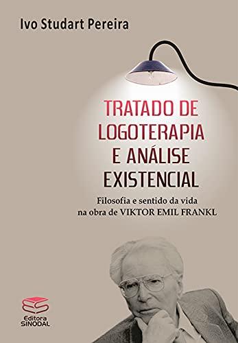 Tratado de logoterapia e análise existencial: Filosofia e sentido da vida na obra de Viktor Emil Frankl