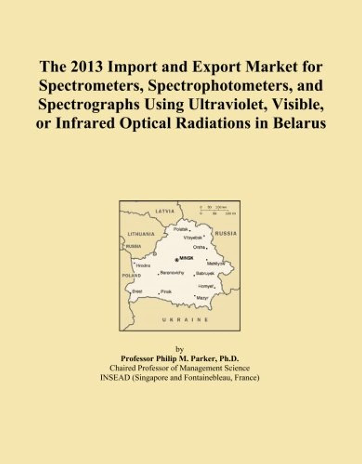 The 2013 Import and Export Market for Spectrometers, Spectrophotometers, and Spectrographs Using Ultraviolet, Visible, or Infrared Optical Radiations in Belarus