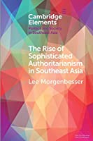 The Rise of Sophisticated Authoritarianism in Southeast Asia (Elements in Politics and Society in Southeast Asia)
