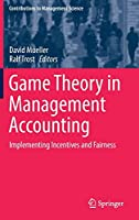 Game Theory in Management Accounting: Implementing Incentives and Fairness (Contributions to Management Science)
