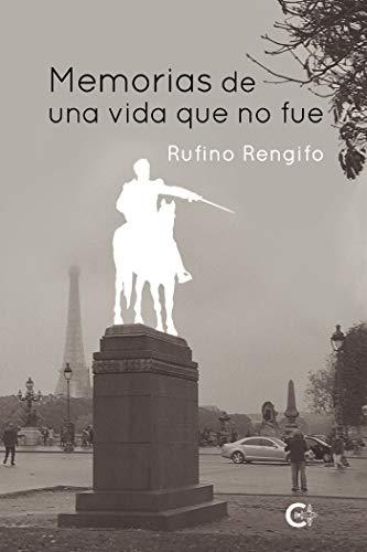 Memorias de una vida que no fue de Rufino Rengifo