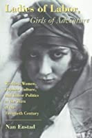 Ladies of Labor, Girls of Adventure: Working Women, Popular Culture, and Labor Politics at the Turn of the Twentieth Century by Nan Enstad(1999-06-15)