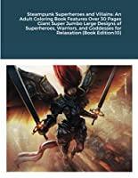 Steampunk Superheroes and Villains: An Adult Coloring Book Features Over 30 Pages Giant Super Jumbo Large Designs of Superheroes, Warriors, and Goddesses for Relaxation (Book Edition:10)