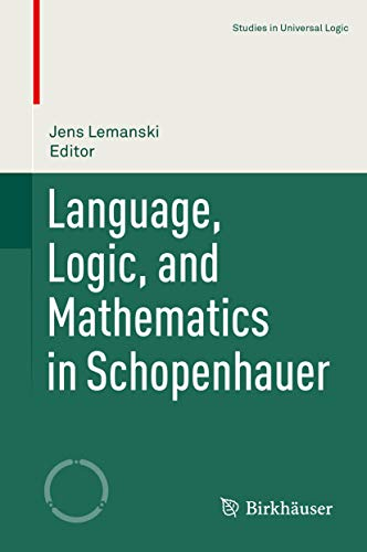 Language, Logic, and Mathematics in Schopenhauer (Studies in Universal Logic)