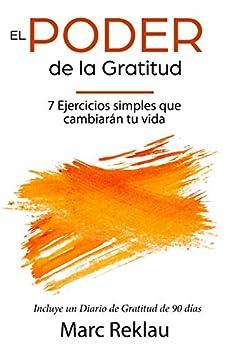 El Poder de la Gratitud: 7 Ejercicios Simples que van a cambiar tu vida a mejor - incluye un diario de gratitud de 90 días (Hábitos que cambiarán tu vida nº 5) PDF EPUB Gratis descargar completo