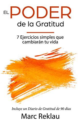 El Poder de la Gratitud: 7 Ejercicios Simples que van a cambiar tu vida a mejor - incluye un diario de gratitud de 90 días (Hábitos que cambiarán tu vida nº 5)