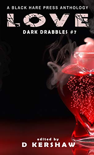 LOVE: A Dark Microfiction Anthology (Dark Drabbles Book 7) (English Edition)