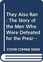 They Also Ran: The Story of the Men Who Were Defeated for the Presidency