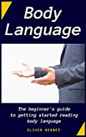 Body Language: The beginner's guide to getting started reading body language
